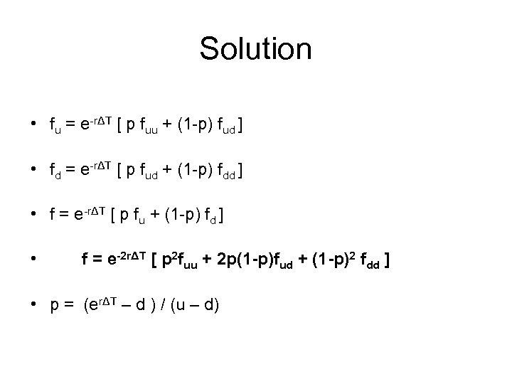 Solution • fu = e-rΔT [ p fuu + (1 -p) fud ] •