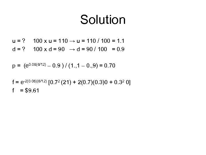Solution u=? d=? 100 x u = 110 → u = 110 / 100