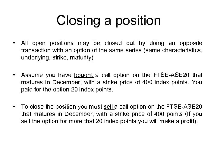 Closing a position • All open positions may be closed out by doing an
