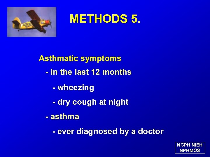 METHODS 5. Asthmatic symptoms - in the last 12 months - wheezing - dry