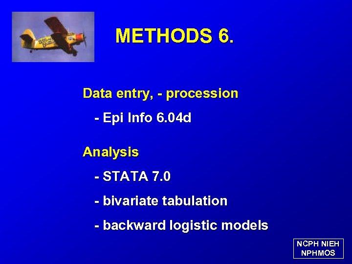 METHODS 6. Data entry, - procession - Epi Info 6. 04 d Analysis -