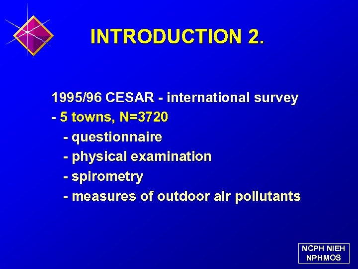 INTRODUCTION 2. 1995/96 CESAR - international survey - 5 towns, N=3720 - questionnaire -