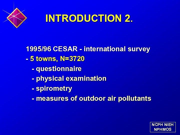 INTRODUCTION 2. 1995/96 CESAR - international survey - 5 towns, N=3720 - questionnaire -
