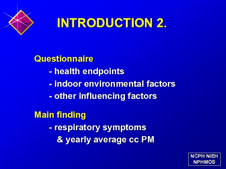 INTRODUCTION 2. Questionnaire - health endpoints - indoor environmental factors - other influencing factors