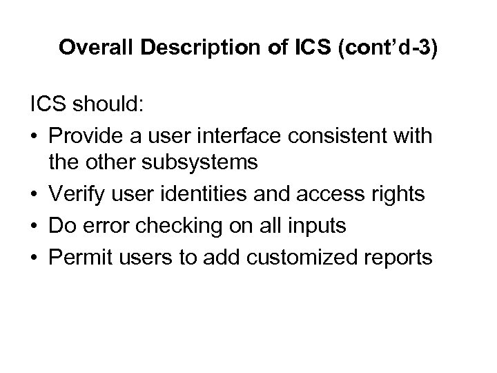 Overall Description of ICS (cont'd-3) ICS should: • Provide a user interface consistent with