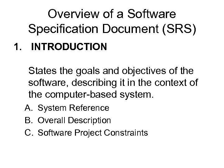 Overview of a Software Specification Document (SRS) 1. INTRODUCTION States the goals and objectives