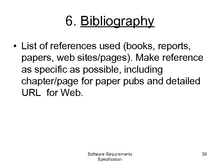 6. Bibliography • List of references used (books, reports, papers, web sites/pages). Make reference