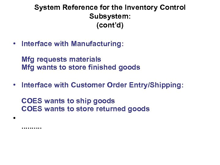 System Reference for the Inventory Control Subsystem: (cont'd) • Interface with Manufacturing: Mfg requests