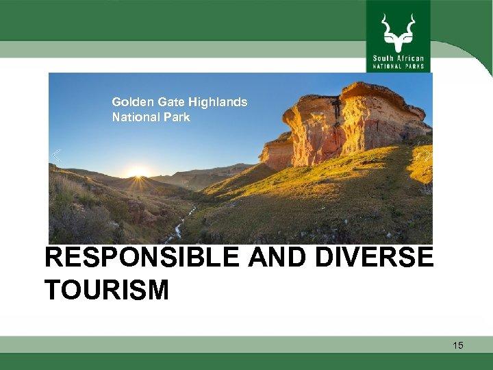 Golden Gate Highlands National Park RESPONSIBLE AND DIVERSE TOURISM 15