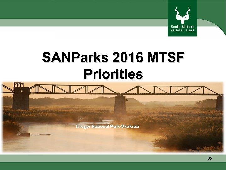 SANParks 2016 MTSF Priorities Kruger National Park-Skukuza 23