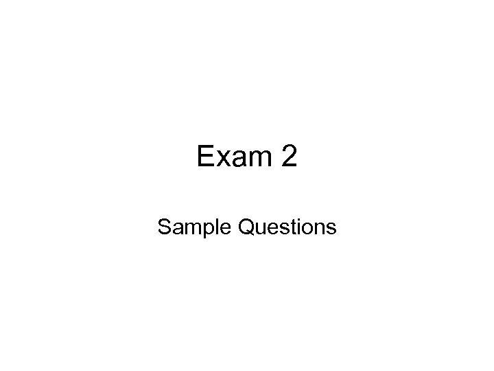 Exam 2 Sample Questions