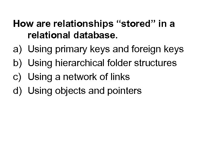 """How are relationships """"stored"""" in a relational database. a) Using primary keys and foreign"""