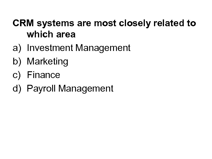 CRM systems are most closely related to which area a) Investment Management b) Marketing
