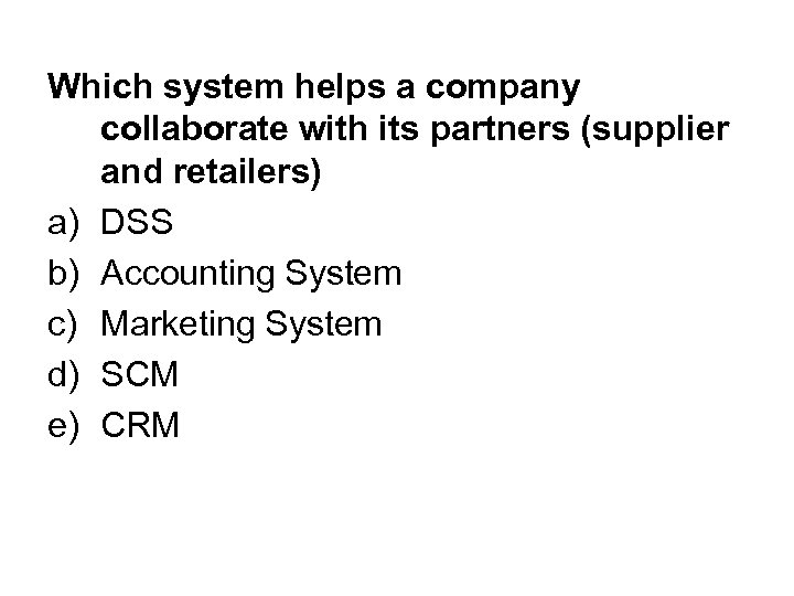 Which system helps a company collaborate with its partners (supplier and retailers) a) DSS