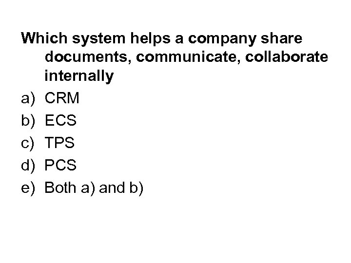 Which system helps a company share documents, communicate, collaborate internally a) CRM b) ECS