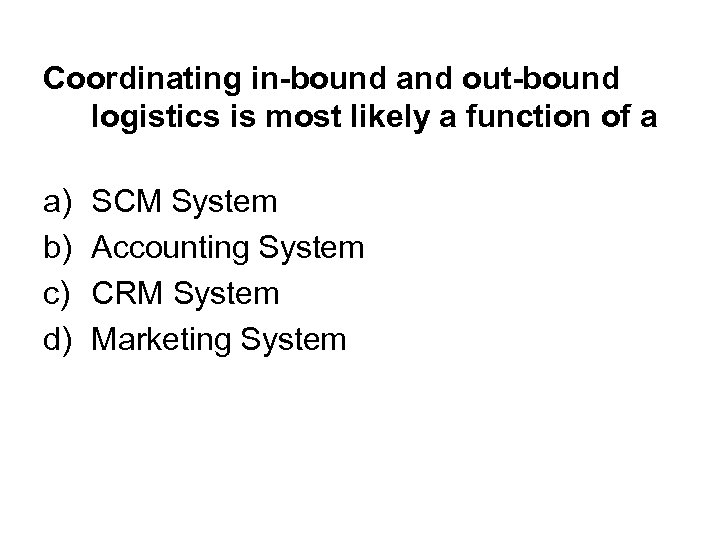 Coordinating in-bound and out-bound logistics is most likely a function of a a) b)