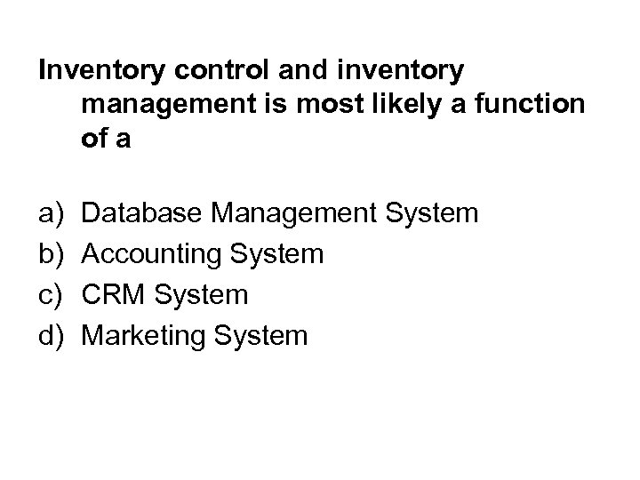 Inventory control and inventory management is most likely a function of a a) b)
