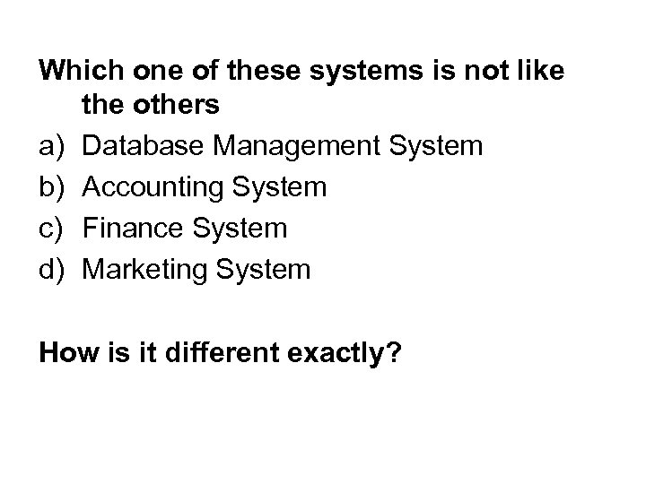 Which one of these systems is not like the others a) Database Management System