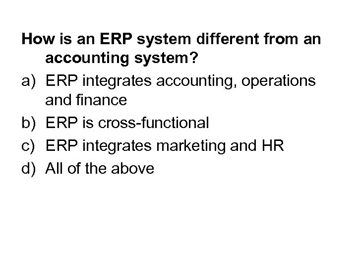 How is an ERP system different from an accounting system? a) ERP integrates accounting,