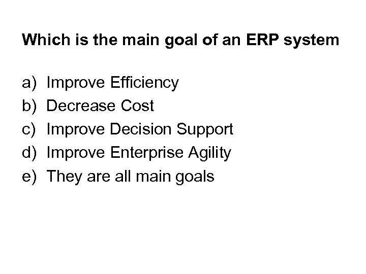 Which is the main goal of an ERP system a) b) c) d) e)