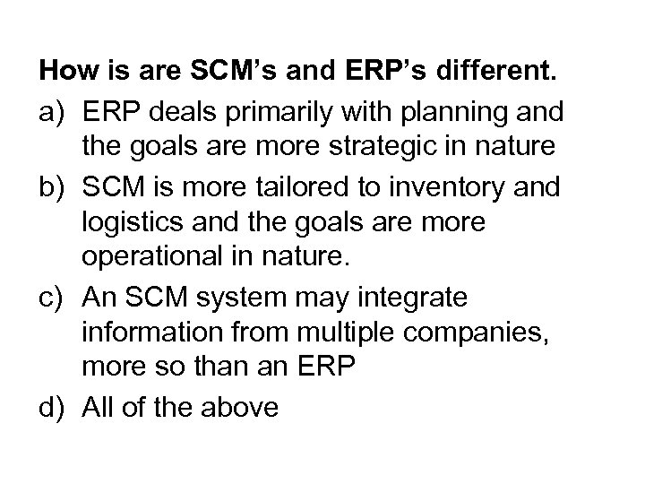 How is are SCM's and ERP's different. a) ERP deals primarily with planning and