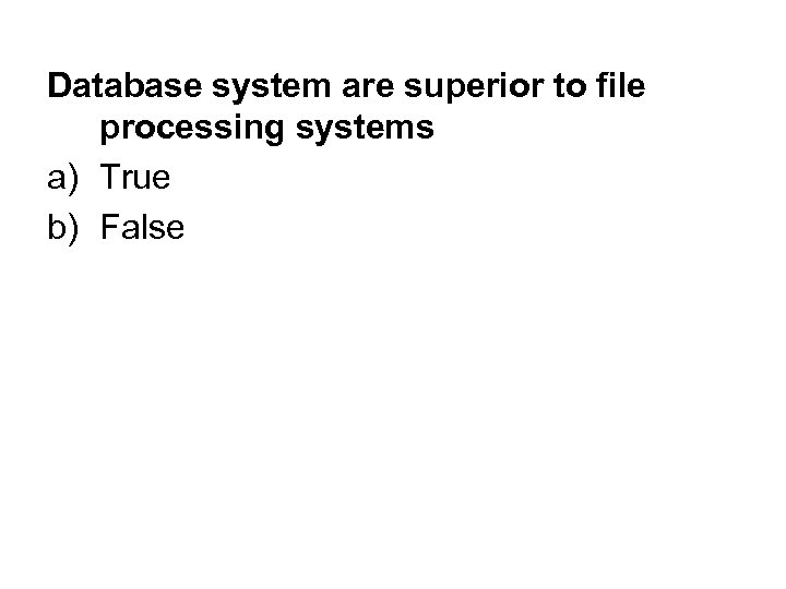 Database system are superior to file processing systems a) True b) False