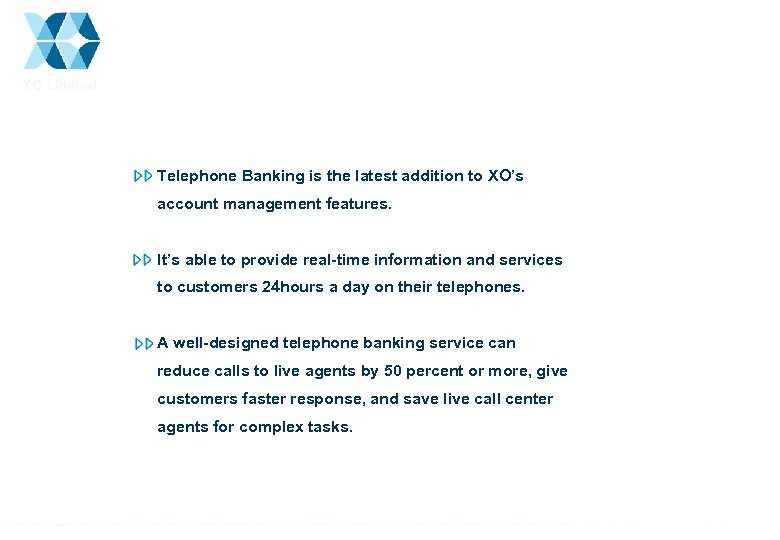 XO Limited Telephone Banking is the latest addition to XO's account management features. It's