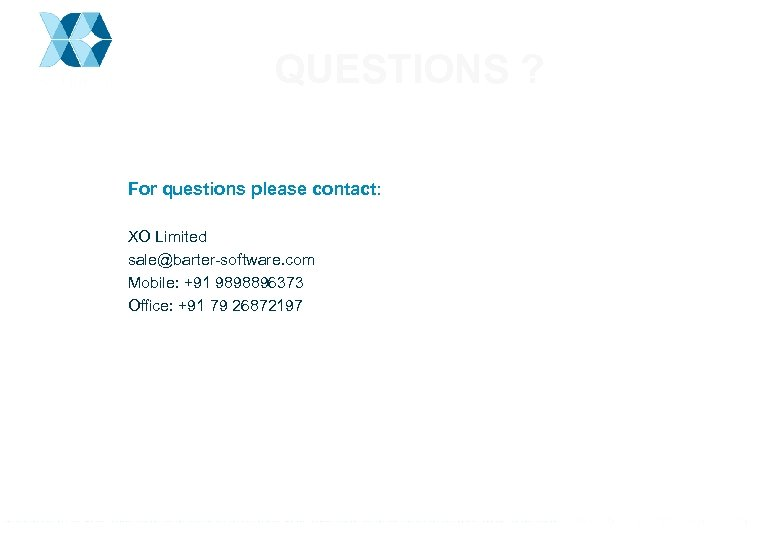 QUESTIONS ? For questions please contact: XO Limited sale@barter-software. com Mobile: +91 9898896373 Office: