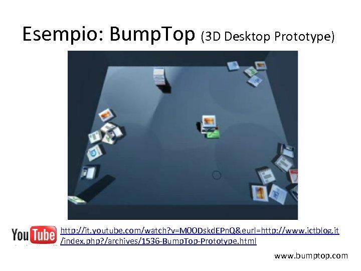 Esempio: Bump. Top (3 D Desktop Prototype) http: //it. youtube. com/watch? v=M 0 ODskd.