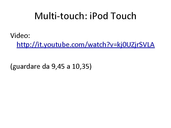 Multi-touch: i. Pod Touch Video: http: //it. youtube. com/watch? v=kj 0 UZjr. SVLA (guardare