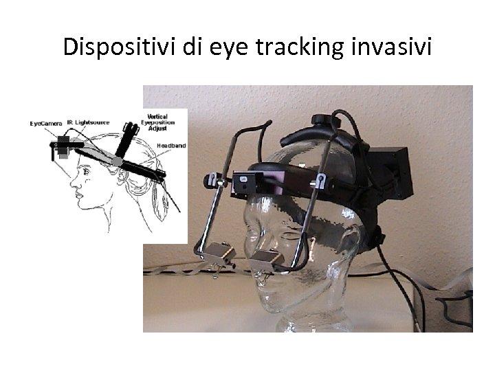 Dispositivi di eye tracking invasivi