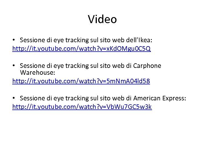 Video • Sessione di eye tracking sul sito web dell'Ikea: http: //it. youtube. com/watch?