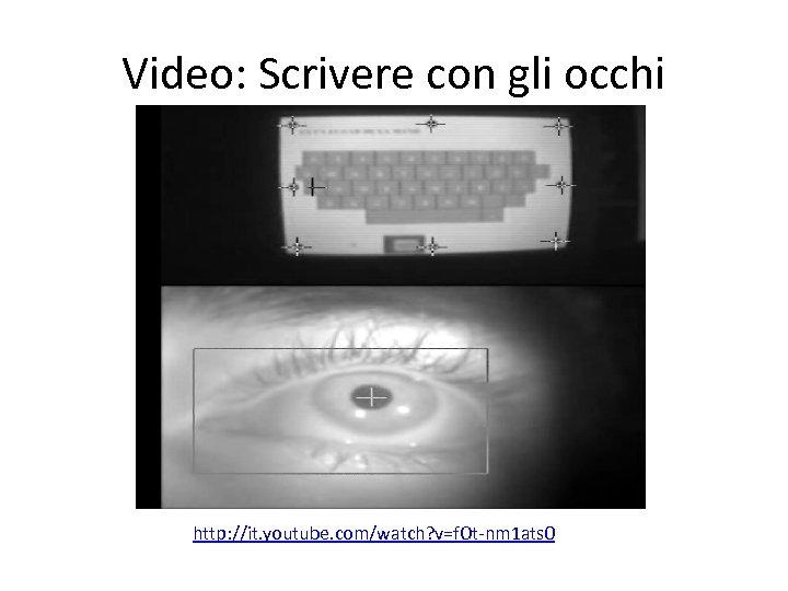 Video: Scrivere con gli occhi http: //it. youtube. com/watch? v=f. Ot-nm 1 ats 0