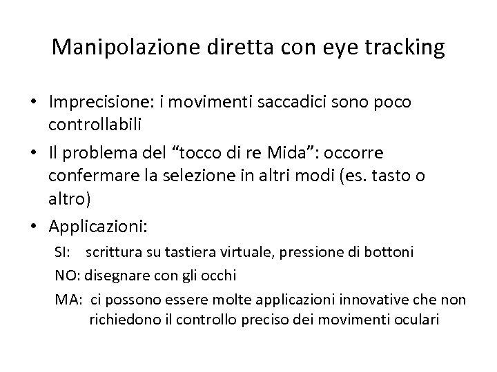 Manipolazione diretta con eye tracking • Imprecisione: i movimenti saccadici sono poco controllabili •