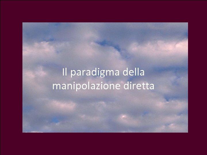 Il paradigma della manipolazione diretta