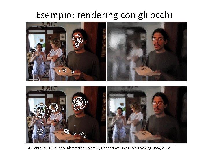 Esempio: rendering con gli occhi A. Santella, D. De. Carlo, Abstracted Painterly Renderings Using