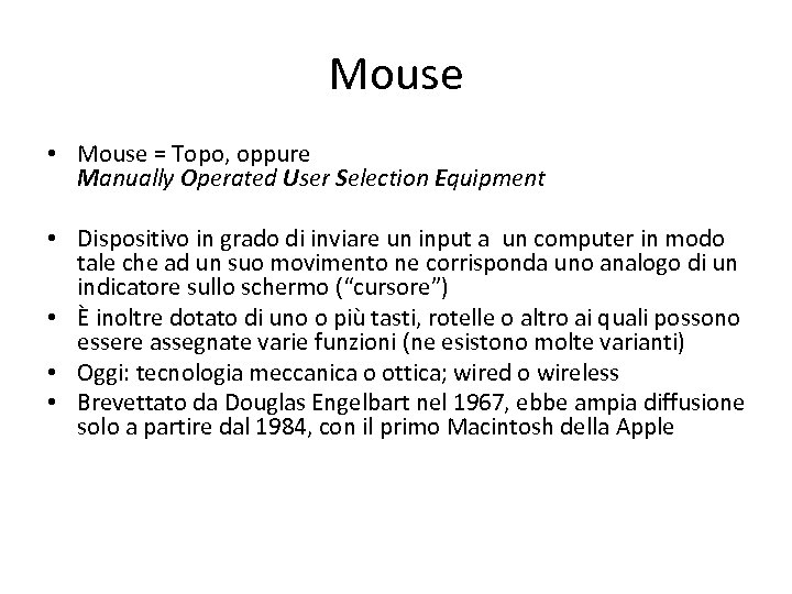 Mouse • Mouse = Topo, oppure Manually Operated User Selection Equipment • Dispositivo in