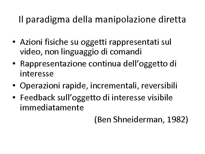 Il paradigma della manipolazione diretta • Azioni fisiche su oggetti rappresentati sul video, non
