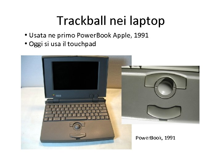 Trackball nei laptop • Usata ne primo Power. Book Apple, 1991 • Oggi si