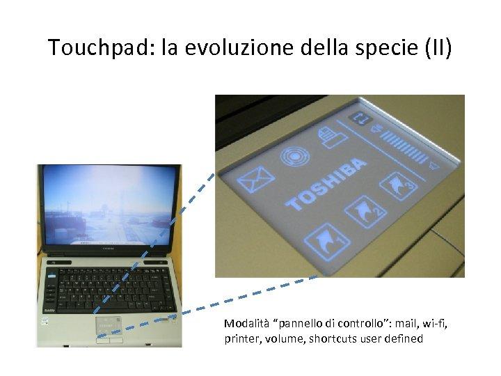 """Touchpad: la evoluzione della specie (II) Modalità """"pannello di controllo"""": mail, wi-fi, printer, volume,"""