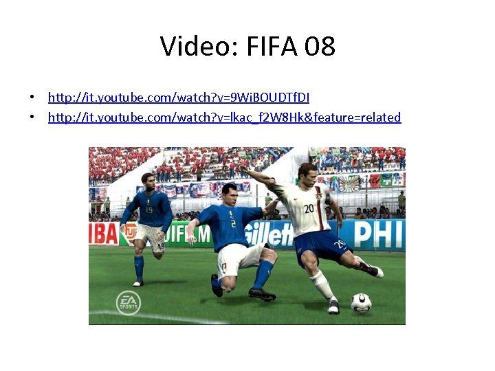 Video: FIFA 08 • http: //it. youtube. com/watch? v=9 Wi. BOUDTf. DI • http: