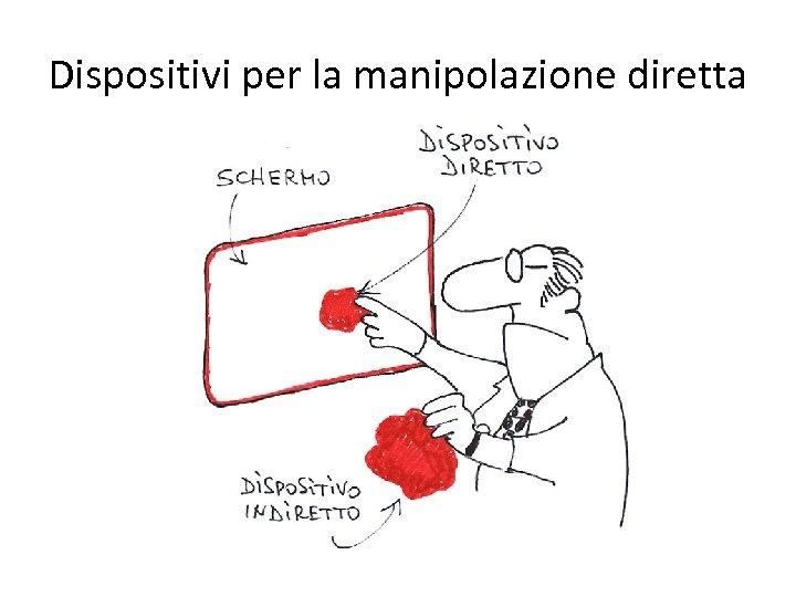 Dispositivi per la manipolazione diretta