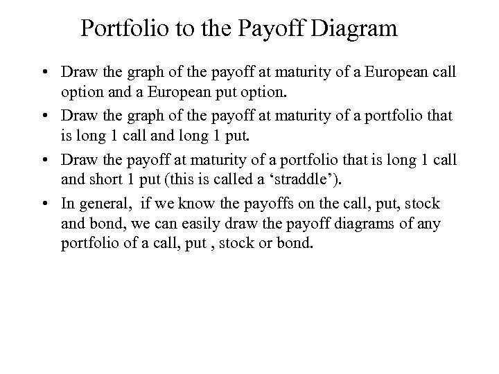 Portfolio to the Payoff Diagram • Draw the graph of the payoff at maturity