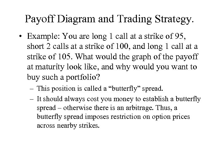 Payoff Diagram and Trading Strategy. • Example: You are long 1 call at a