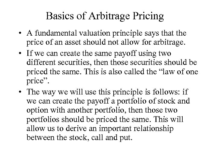 Basics of Arbitrage Pricing • A fundamental valuation principle says that the price of