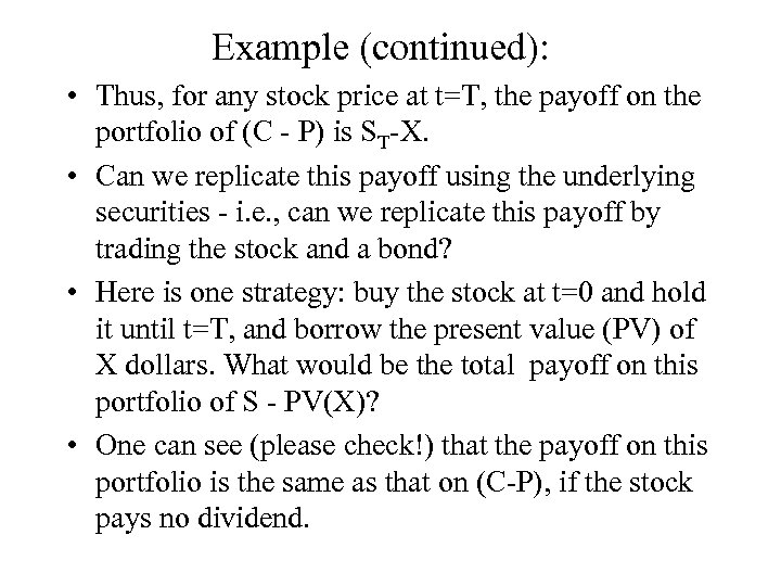 Example (continued): • Thus, for any stock price at t=T, the payoff on the