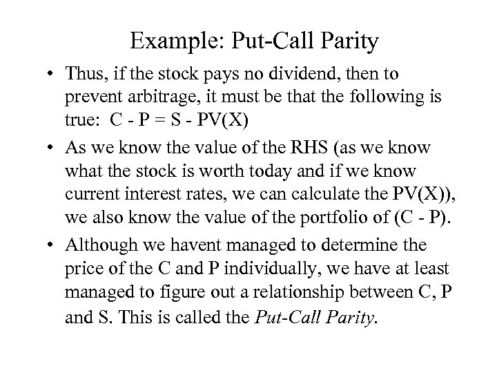 Example: Put-Call Parity • Thus, if the stock pays no dividend, then to prevent