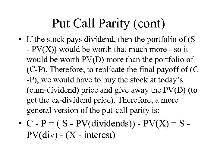 Put Call Parity (cont) • If the stock pays dividend, then the portfolio of