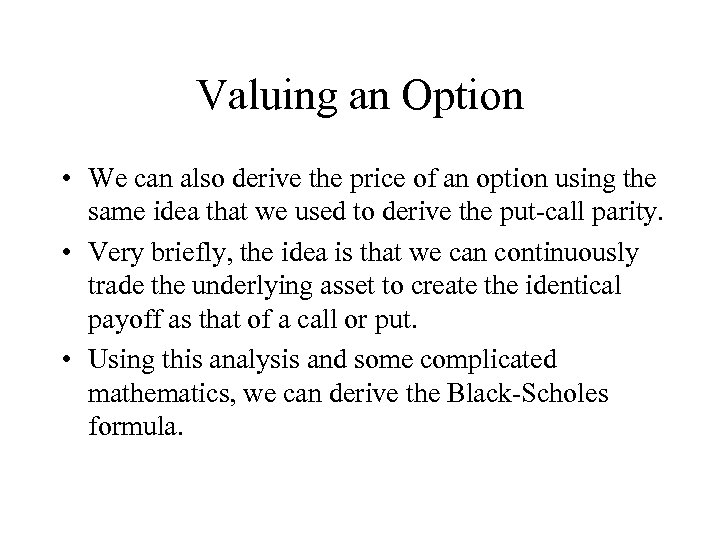 Valuing an Option • We can also derive the price of an option using