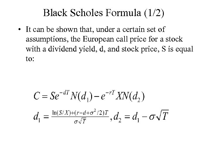 Black Scholes Formula (1/2) • It can be shown that, under a certain set